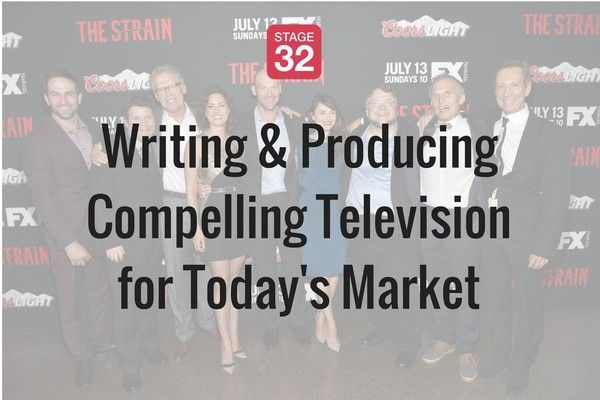 Writing & Producing Compelling Television in Today's Market