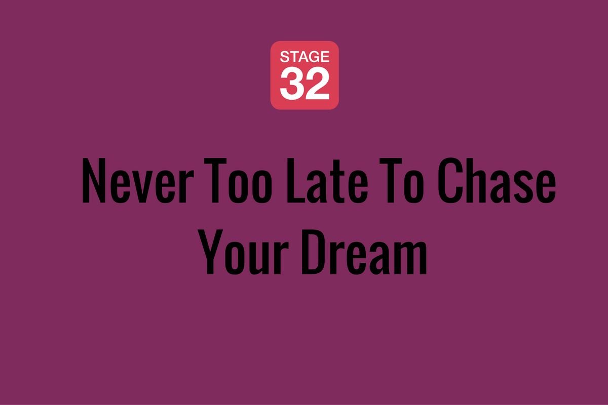 It's Never Too Late To Chase Your Dream