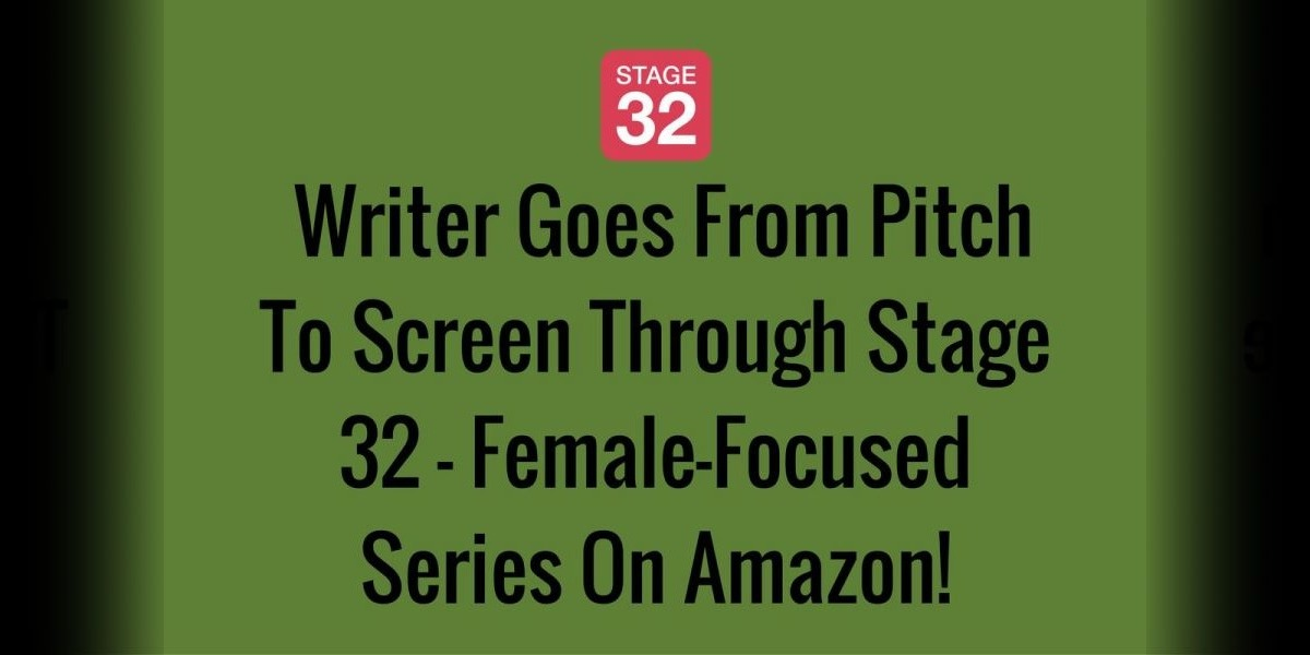 Writer Goes From Pitch To Screen Through Stage 32 - Female-Focused Series On Amazon!
