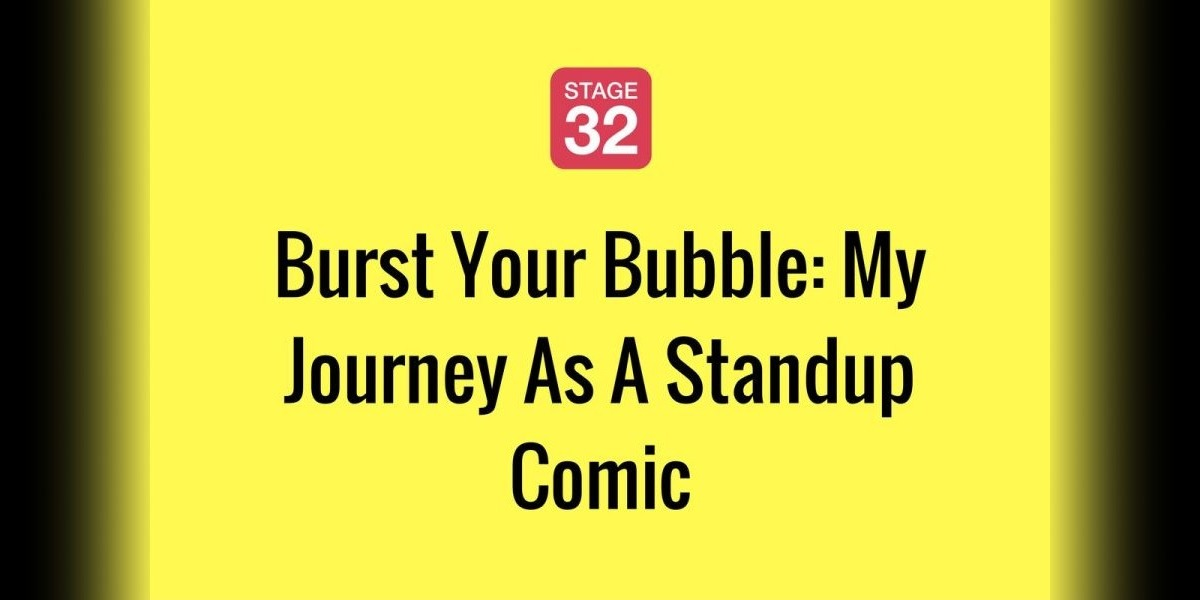 Burst Your Bubble: My Journey As A Standup Comic