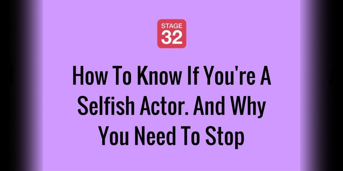 How To Know If You're A Selfish Actor. And Why You Need To Stop