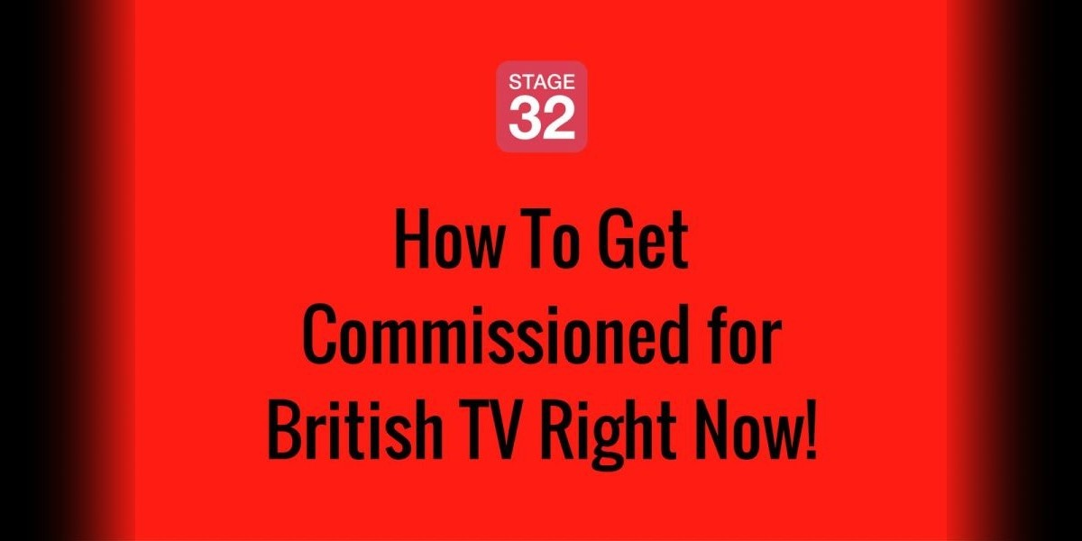 How To Get Commissioned for British TV Right Now!