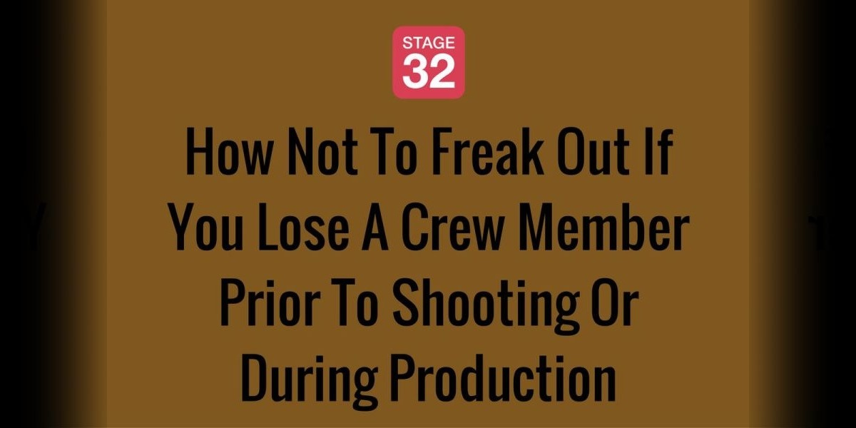 How Not To Freak Out If You Lose A Crew Member Prior To Shooting Or During Production