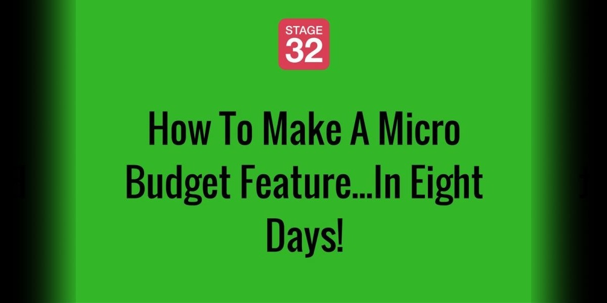 How To Make A Micro Budget Feature...In Eight Days!