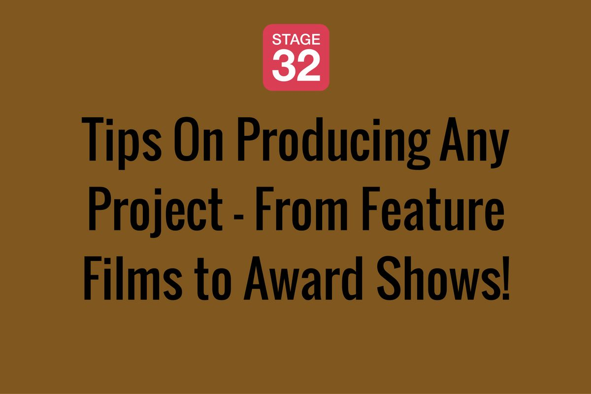 Tips On Producing Any Project - From Feature Films to Award Shows!