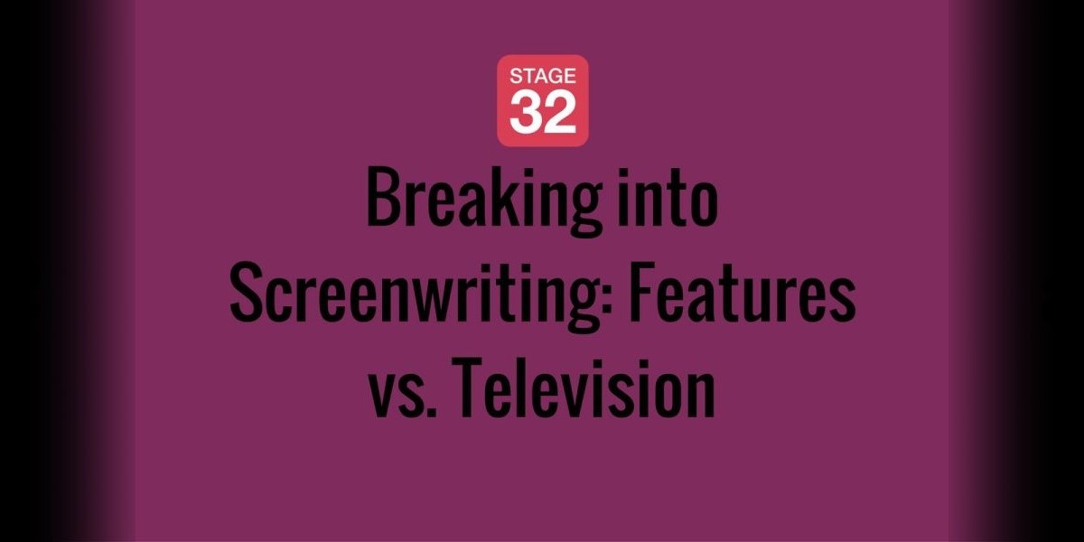 Breaking into Screenwriting: Features vs. Television