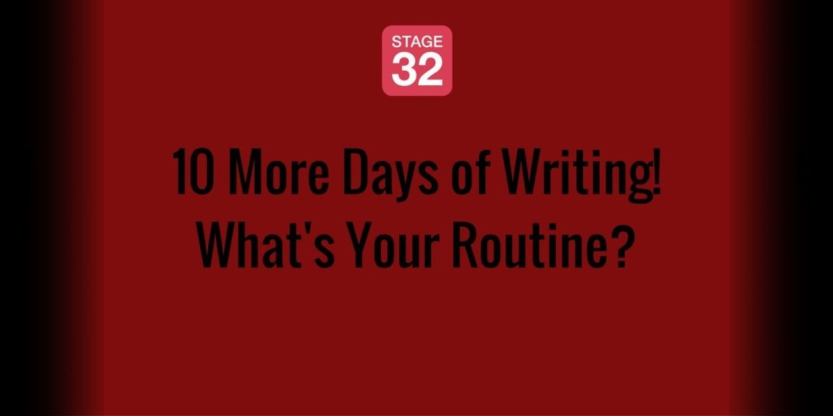 10 More Days of Writing! What's Your Routine?