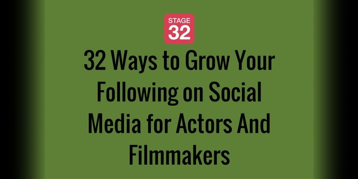 32 Ways to Grow Your Following on Social Media for Actors And Filmmakers