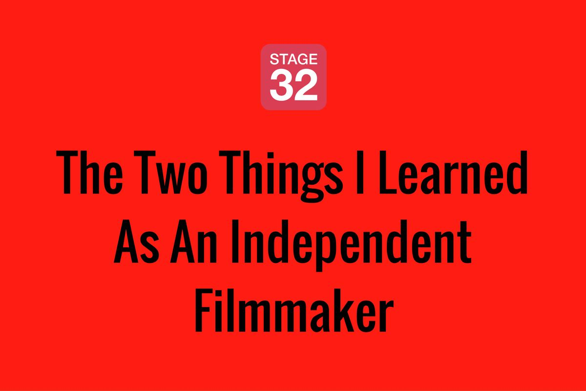 The Two Things I Learned As An Independent Filmmaker
