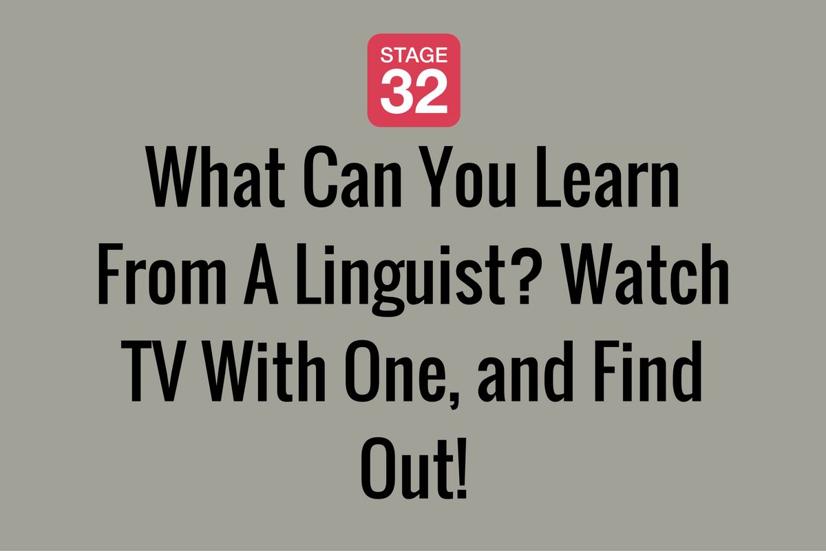 What Can You Learn From A Linguist? Watch TV With One, and Find Out!