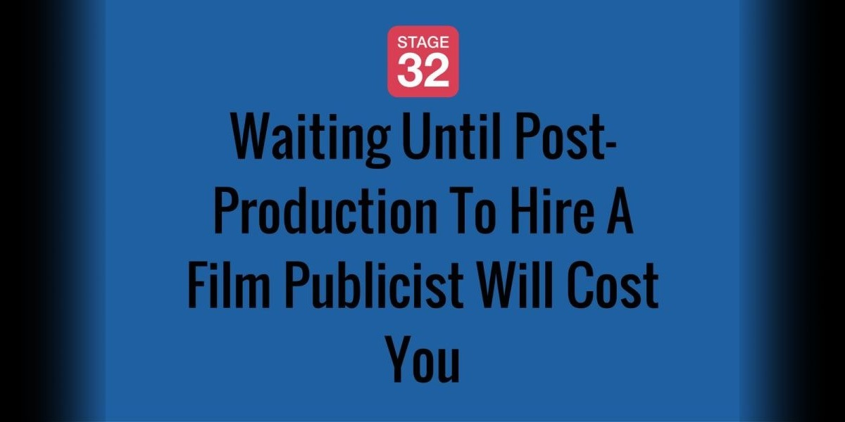 Waiting Until Post-Production To Hire A Film Publicist Will Cost You