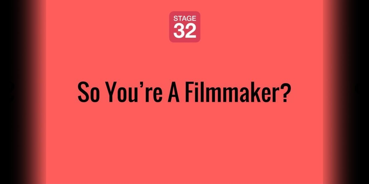 So You're A Filmmaker?