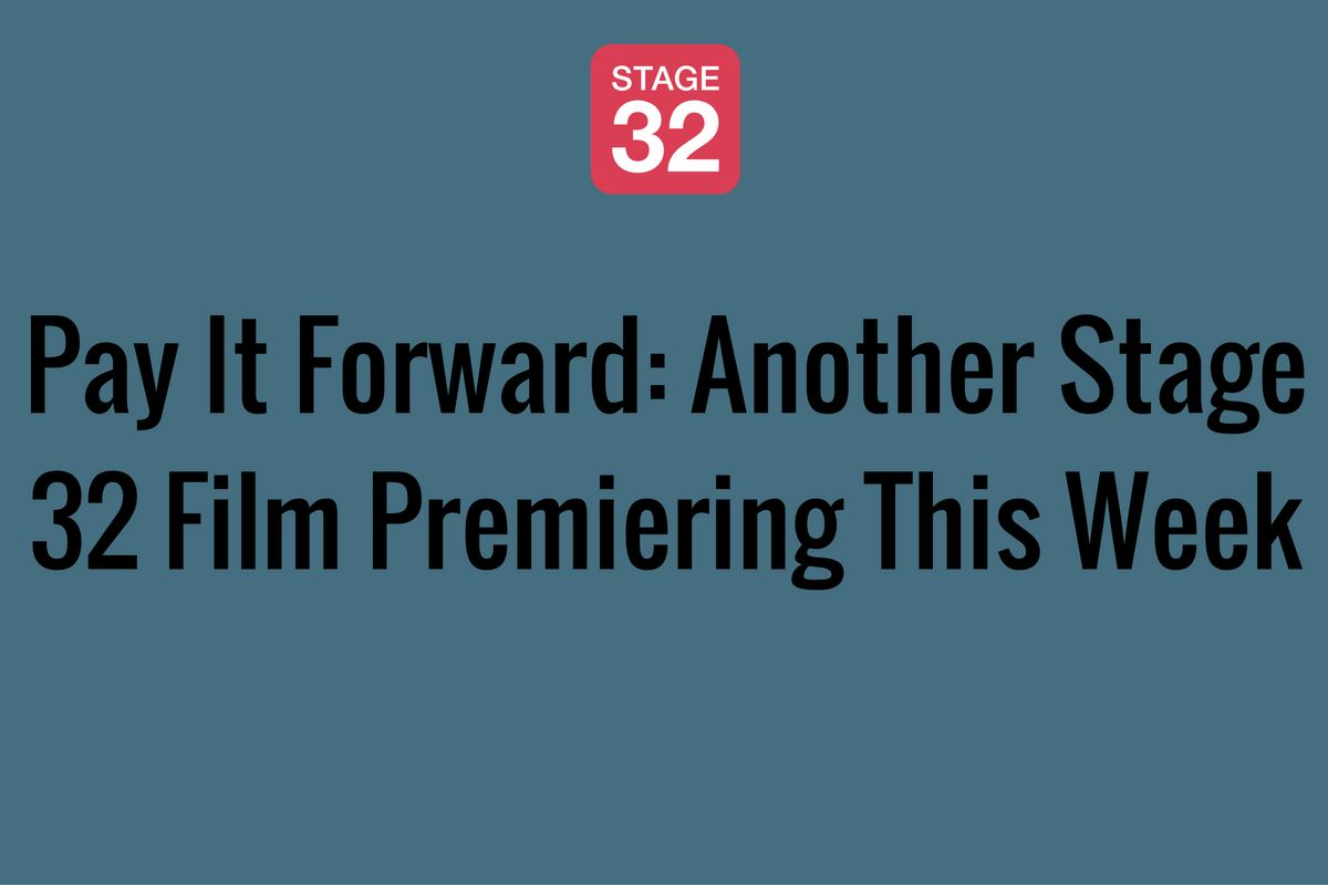 Pay It Forward: Another Stage 32 Film Premiering This Week
