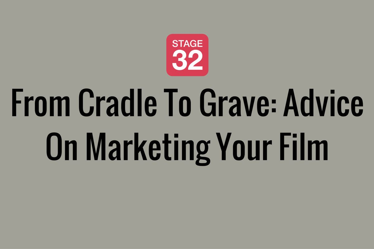 From Cradle To Grave: Advice On Marketing Your Film