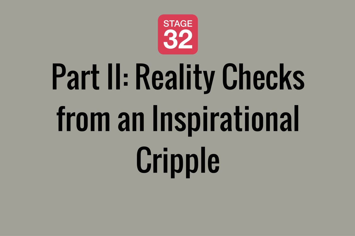 Part II: Reality Checks from an Inspirational Cripple