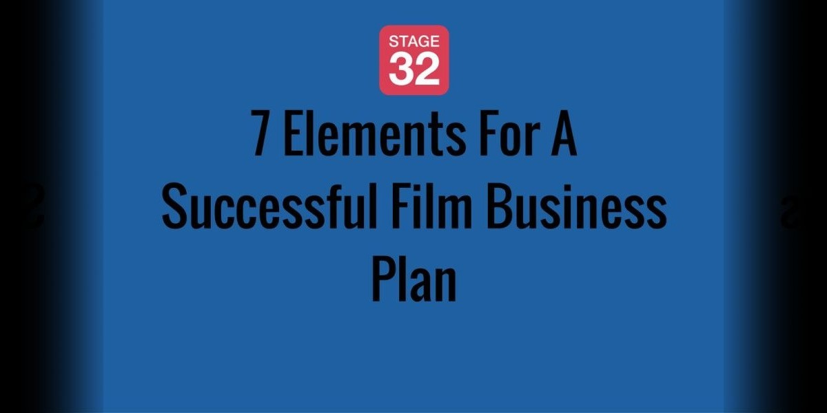 7 Elements For A Successful Film Business Plan