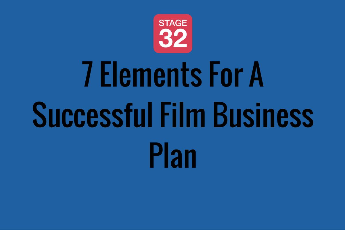 7 Elements For A Successful Film Business Plan Stage 32 – Film Business Plan