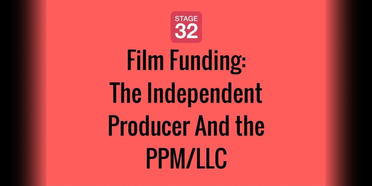 Film Funding: The Independent Producer And the PPM/LLC
