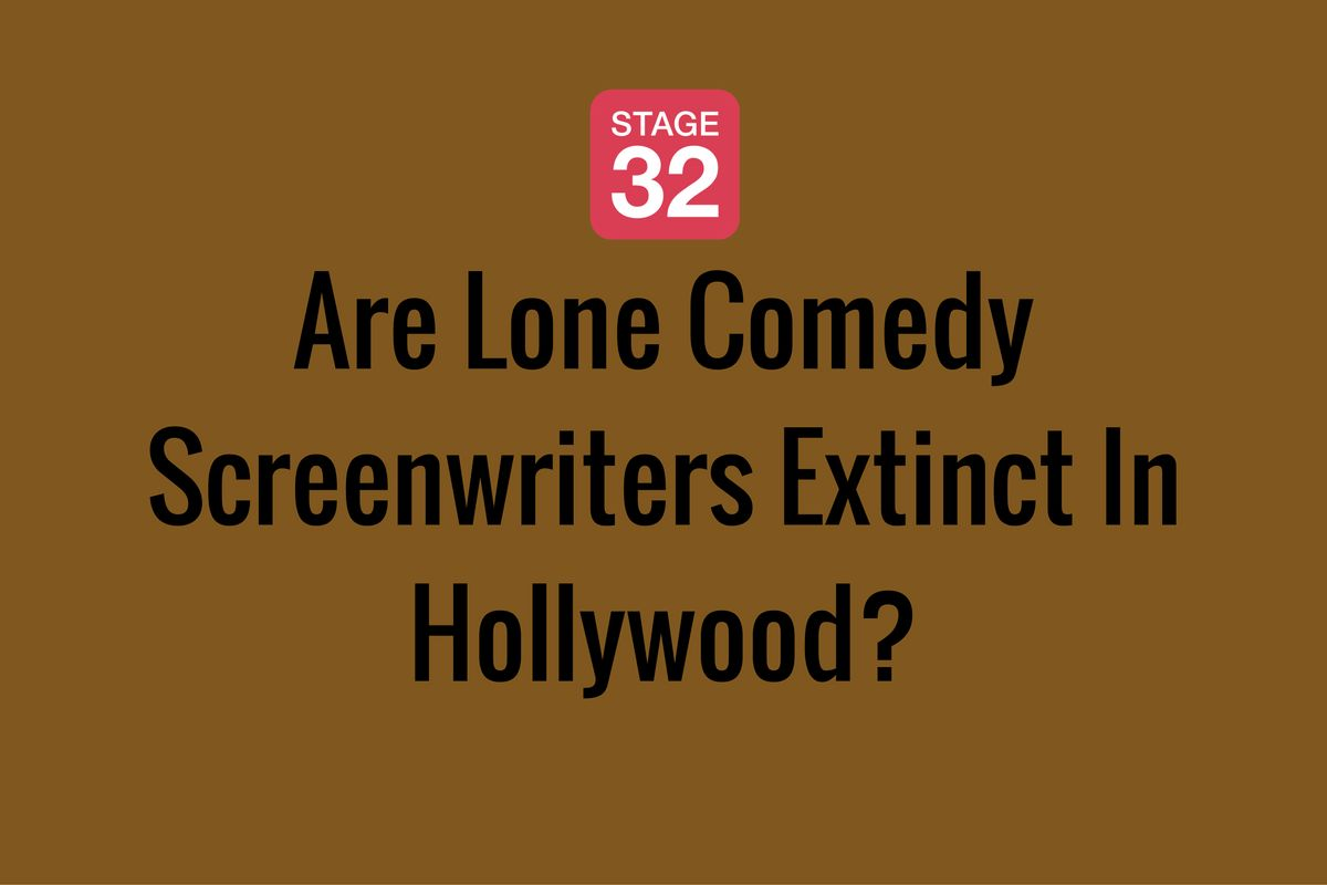 Are Lone Comedy Screenwriters Extinct In Hollywood?