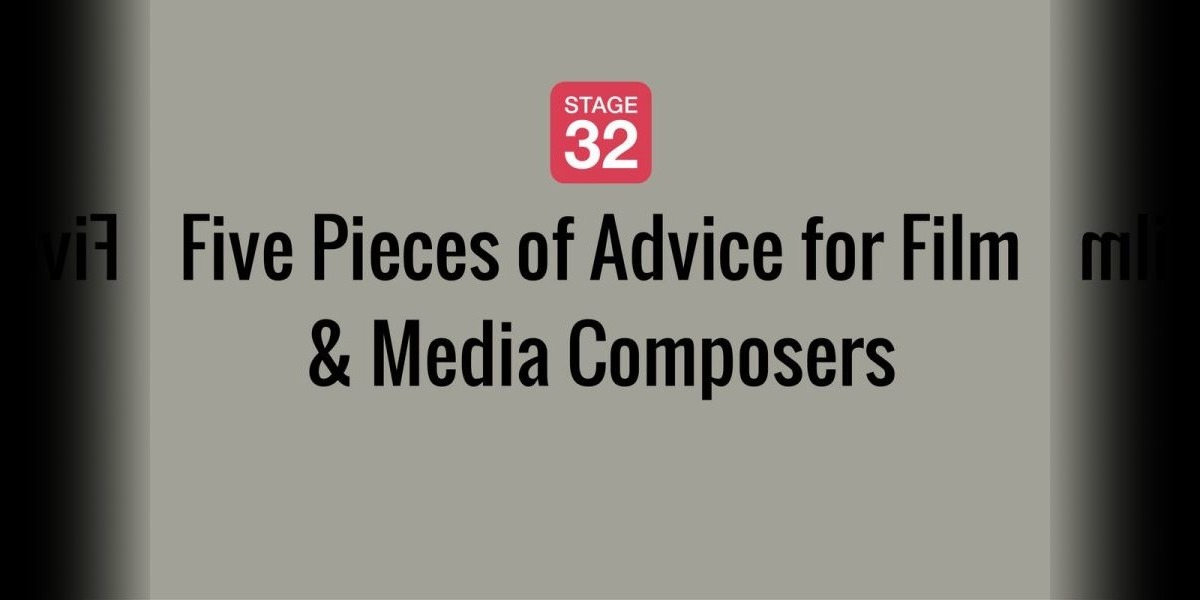 Five Pieces of Advice for Film & Media Composers