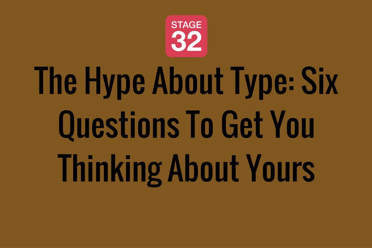The Hype About Type: Six Questions To Get You Thinking About Yours