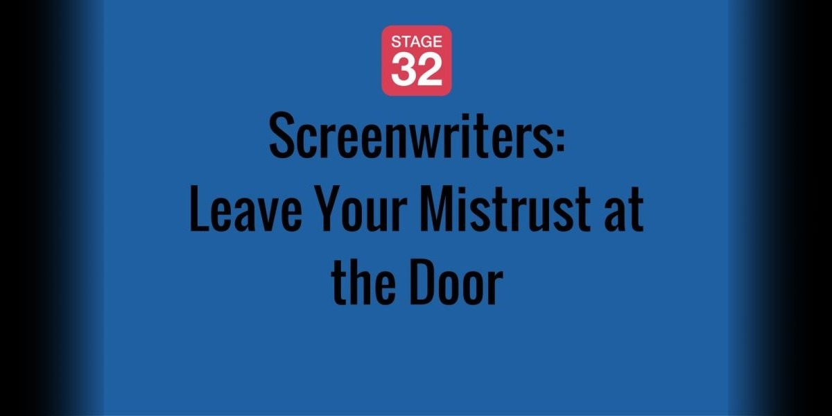 Screenwriters: Leave Your Mistrust at the Door