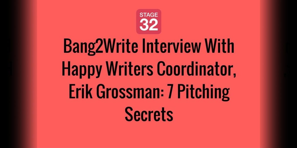 Bang2Write Interview With Happy Writers Coordinator, Erik Grossman: 7 Pitching Secrets