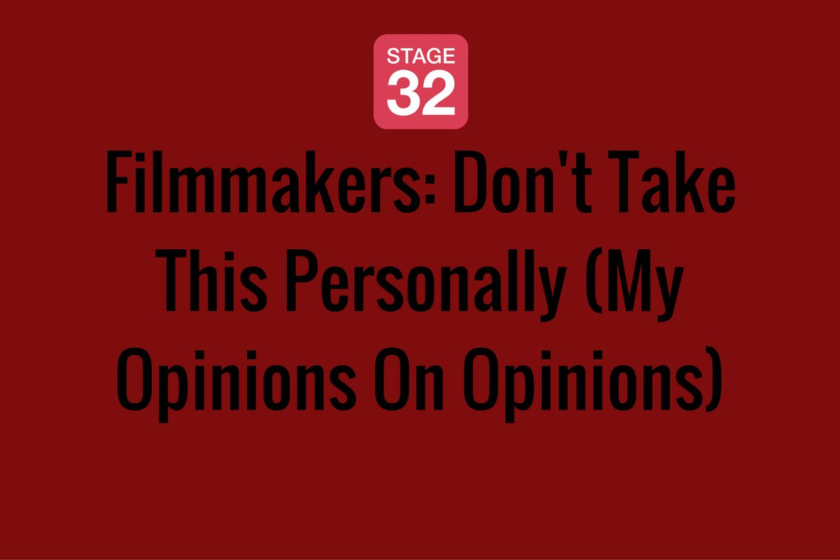 Filmmakers: Don't Take This Personally (My Opinions On Opinions)