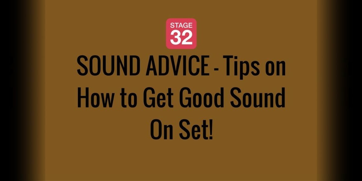 SOUND ADVICE - Tips on How to Get Good Sound On Set!