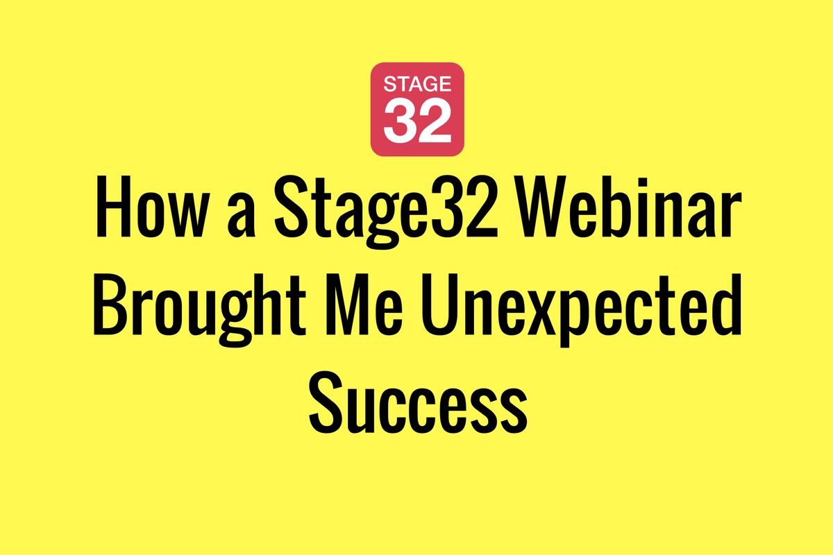 How a Stage32 Webinar Brought Me Unexpected Success