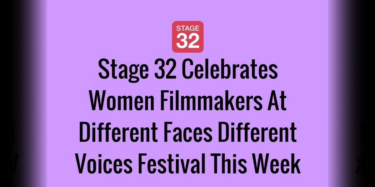 Stage 32 Celebrates Women Filmmakers At Different Faces Different Voices Festival This Week