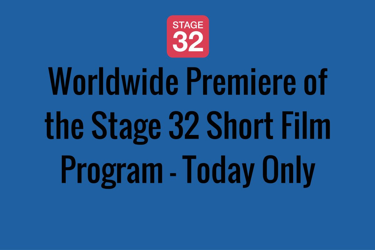 Worldwide Premiere of the Stage 32 Short Film Program - Today Only