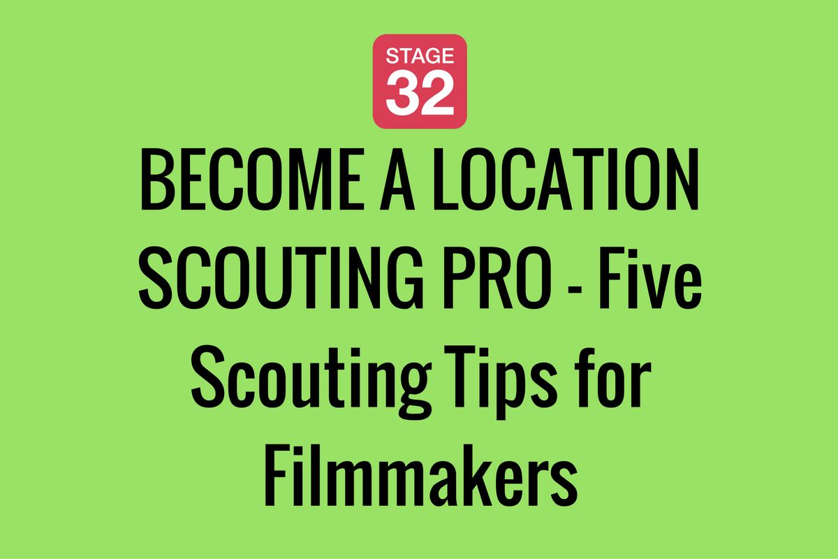 BECOME A LOCATION SCOUTING PRO - Five Scouting Tips for Filmmakers