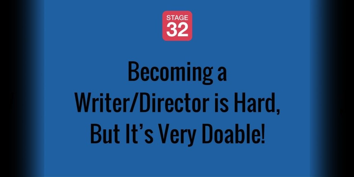 Becoming a Writer/Director is Hard, But It's Very Doable!