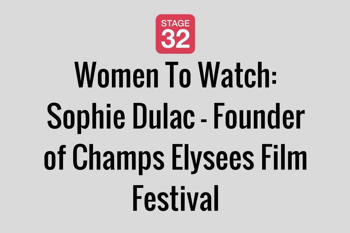 Women To Watch: Sophie Dulac - Founder of Champs Elysees Film Festival