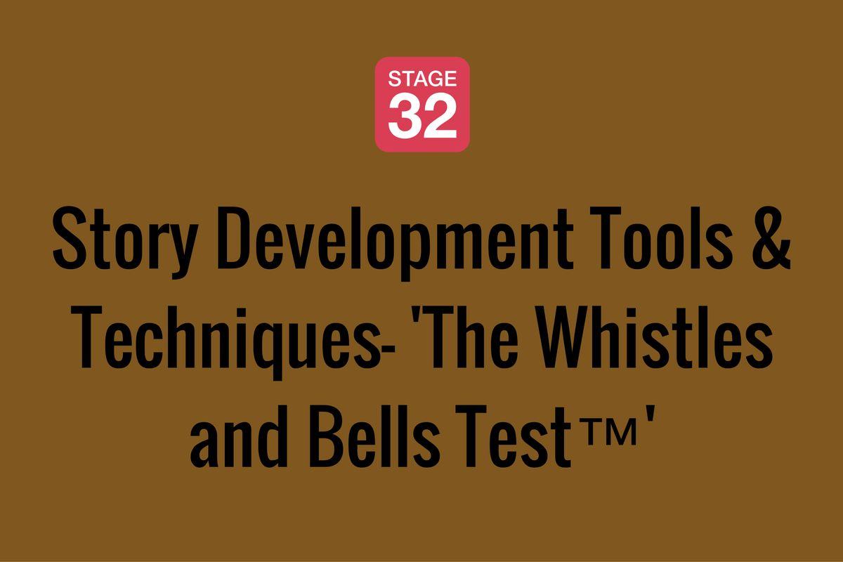 Story Development Tools & Techniques—'The Whistles and Bells Test™'