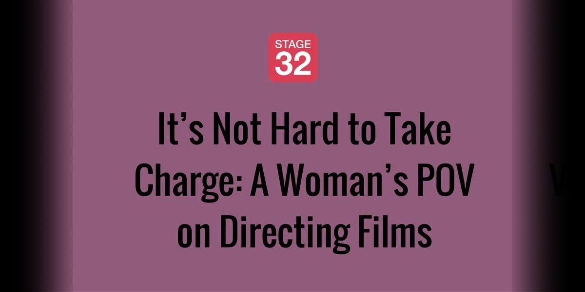It's Not Hard to Take Charge: A Woman's POV on Directing Films