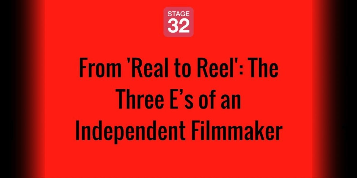 From 'Real to Reel': The Three E's of an Independent Filmmaker