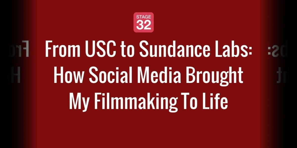 From USC to Sundance Labs: How Social Media Brought My Filmmaking To Life!