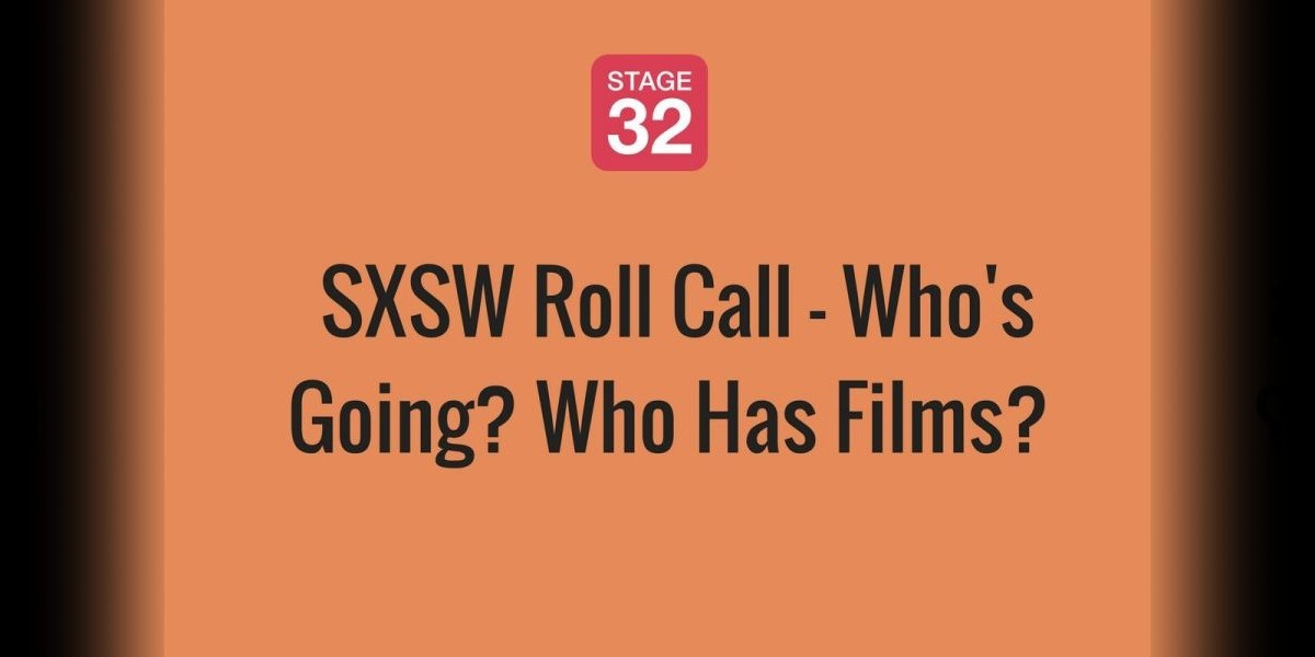 SXSW Roll Call - Who's Going? Who Has Films?