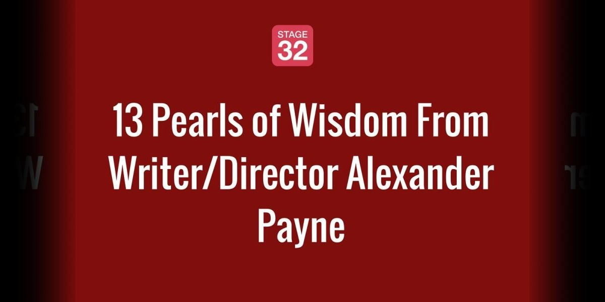 13 Pearls of Wisdom From Writer/Director Alexander Payne