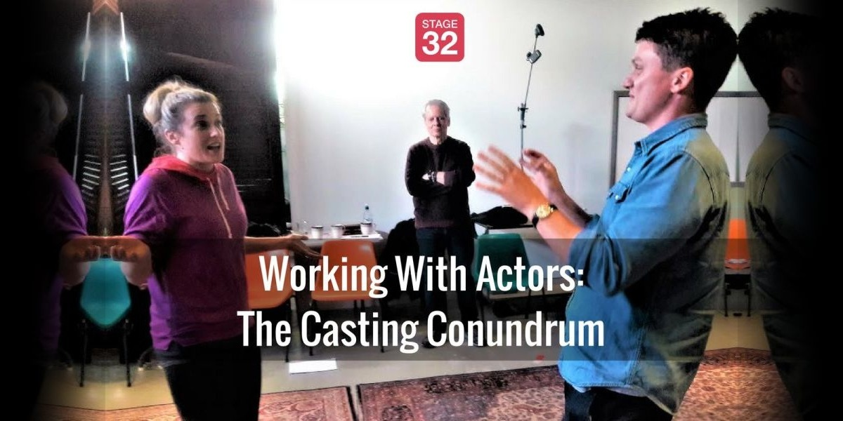 Working With Actors: The Casting Conundrum