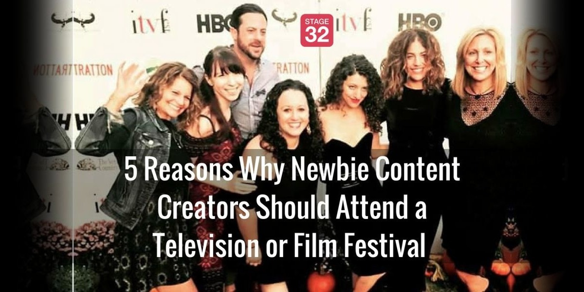 5 Reasons Why Newbie Content Creators Should Attend a Television or Film Festival