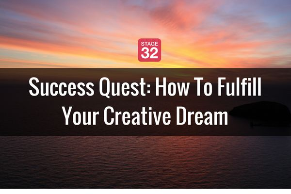 Success Quest: How To Fulfill Your Creative Dream