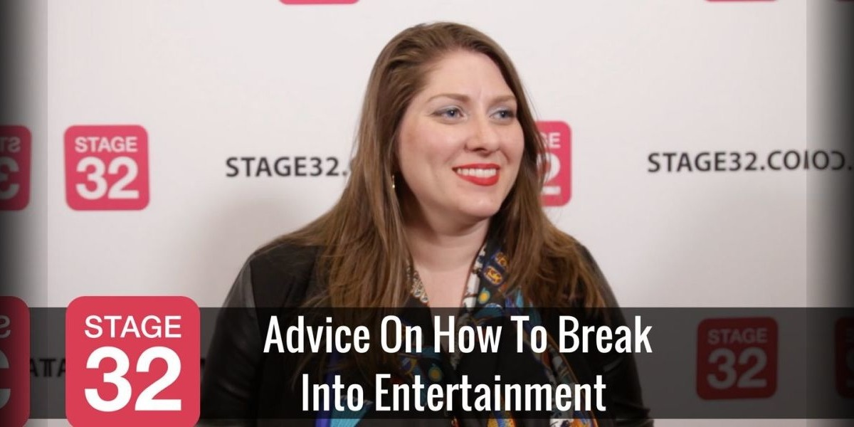 Advice On How To Break Into Entertainment
