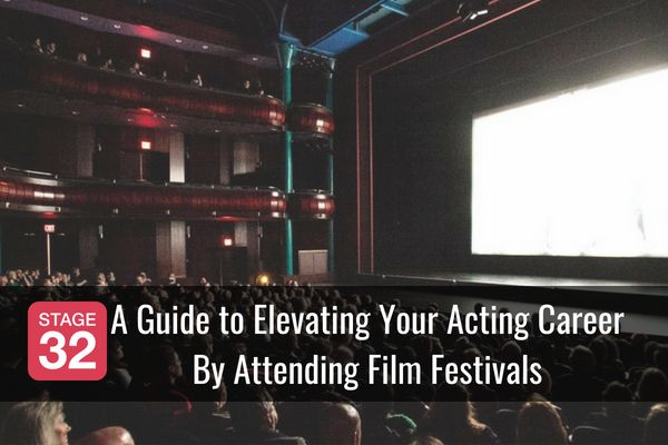 A Guide to Elevating Your Acting Career By Attending Film Festivals