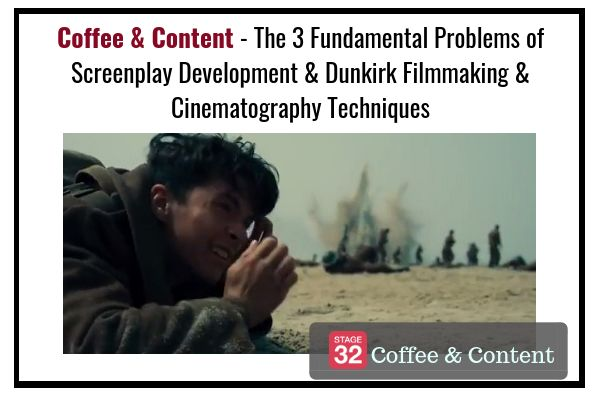 Coffee & Content - The 3 Fundamental Problems of Screenplay Development & Dunkirk Filmmaking & Cinematography Techniques