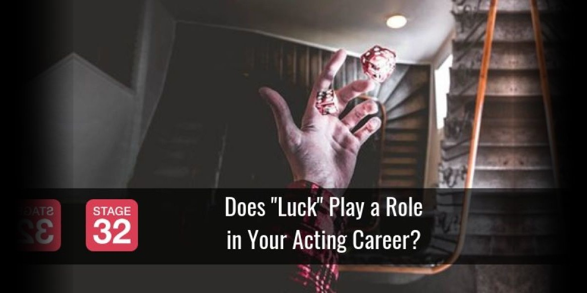 "Does ""Luck"" Play a Role in Your Acting Career?"
