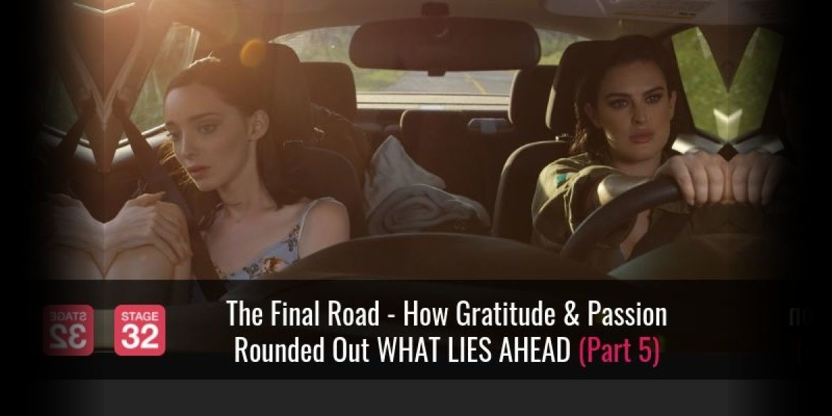 The Final Road - How Gratitude & Passion Rounded Out WHAT LIES AHEAD (Part 5)