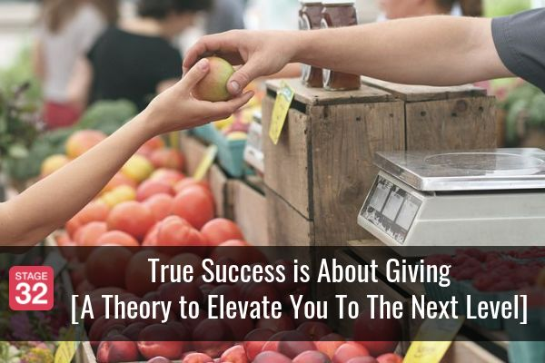 True Success is About Giving [A Theory to Elevate You To The Next Level]
